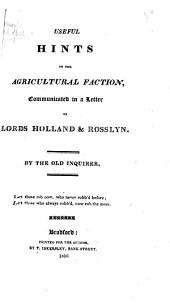 Useful Hints to the Agricultural Faction, communicated in a letter to Lords Holland & Rosslyn. By the Old Inquirer (W. Atkinson).