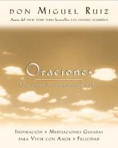 Oraciones: Una comunión con nuestro Creador (Inspiracion y Meditaciones Guiadas para Vivir con Amor y Felicidad)