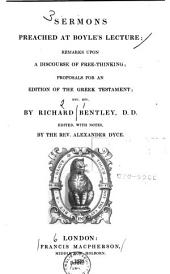Sermons Preached at Boyle's Lecture;: Remarks Upon a Discourse of Free-thinking; Proposals for an Edition of the Greek Testament; Etc. Etc