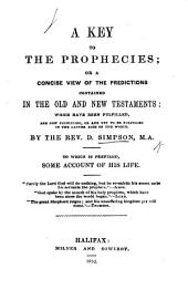 A Key to the Prophecies: or, a concise view of the predictions contained in the Old and New Testaments, etc