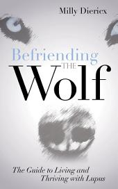 Befriending the Wolf: The Guide to Living and Thriving with Lupus