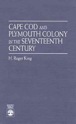 Cape Cod And Plymouth Colony In The Seventeenth Century Book PDF