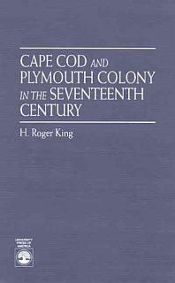 Cape Cod and Plymouth Colony in the Seventeenth Century Book