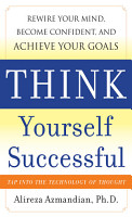 Think Yourself Successful  Rewire Your Mind  Become Confident  and Achieve Your Goals PDF