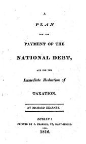 A plan for the payment of the national debt, and for the immediate reduction of taxation