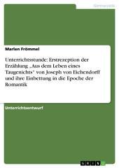 """Unterrichtsstunde: Erstrezeption der Erzählung """"Aus dem Leben eines Taugenichts"""" von Joseph von Eichendorff und ihre Einbettung in die Epoche der Romantik"""