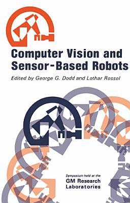 Computer Vision and Sensor Based Robots PDF