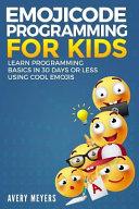 Emojicode Programming for Kids  Learn Programming Basics in 30 Days Or Less Using Cool Emojis PDF
