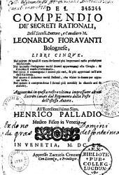 Del compendio de' secreti rationali : libri cinque .... - Aggiuntovi in questa nostra ultima impressione alcuni secreti cavati dal Regimento della peste dell'istesso autore ...