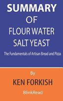 Summary of Flour Water Salt Yeast By Ken Forkish - The Fundamentals of Artisan Bread and Pizza