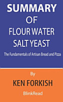 Summary of Flour Water Salt Yeast By Ken Forkish   The Fundamentals of Artisan Bread and Pizza PDF