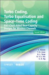 Turbo Coding, Turbo Equalisation and Space-Time Coding: EXIT-Chart-Aided Near-Capacity Designs for Wireless Channels, Edition 2