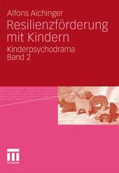 Resilienzförderung mit Kindern: Kinderpsychodrama, Band 2