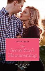 The Secret Son S Homecoming Mills Boon True Love The Cedar River Cowboys Book 7  Book PDF