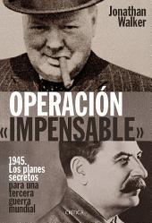 OPERACIÓN «IMPENSABLE»: 1945. Los planes secretos para una tercera guerra mundial