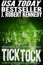 Tick Tock: A Detective Shakespeare Mystery, Book #2
