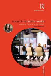 Researching for the Media: Television, Radio and Journalism, Edition 2