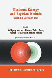 Maximum Entropy and Bayesian Methods Garching, Germany 1998: Proceedings of the 18th International Workshop on Maximum Entropy and Bayesian Methods of Statistical Analysis