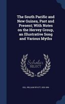 The South Pacific and New Guinea  Past and Present  With Notes on the Hervey Group  an Illustrative Song and Various Myths PDF