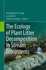 The Ecology of Plant Litter Decomposition in Stream Ecosystems