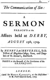 The communication of sin: a sermon preach'd at the assizes held at Derby, August 15th 1709: Volume 2