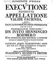 Dissertatio Iuridica De Executione Pendente Appellatione Valide Facienda ... (def.) Ioachimus Henricus Dreyer ...