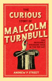 The Curious Story of Malcolm Turnbull, the Incredible Shrinking Man in the Top Hat