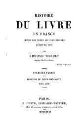 Histoire du livre en France depuis les temps les plus reculés jusqu'en 1789 par Edmond Werdet: Origines du livre-manuscrit 1275-1470. 1