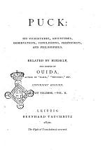Puck His Vicissitudes, Adventures, Observations, Conclusions, Friendships, and Philosophies Related by Himself and Edited by Ouida