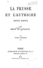 La Prusse et l'Autriche depuis Sadowa: Volume1
