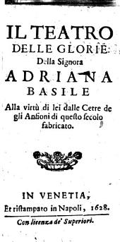 Teatro delle glorie della signora Adriana Basile. Alla virtu' di lei dalle Cetre de gli Ansioni di questo secolo fabricato