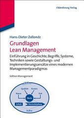 Grundlagen Lean Management: Einführung in Geschichte, Begriffe, Systeme, Techniken sowie Gestaltungs- und Implementierungsansätze eines modernen Managementparadigmas
