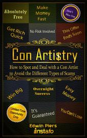 Con Artistry: How to Spot and Deal with a Con Artist to Avoid the Different Types of Scams