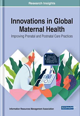 Innovations in Global Maternal Health  Improving Prenatal and Postnatal Care Practices