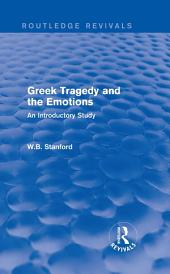 Greek Tragedy and the Emotions (Routledge Revivals): An Introductory Study