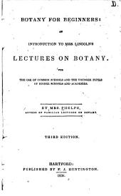 Botany for Beginners: An Introduction to Mrs. Lincoln's Lectures on Botany for the Use of Common Schools and the Younger Pupils of Higher Schools and Academies