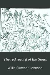 The Red Record of the Sioux: Life of Sitting Bull and History of the Indian War of 1890-91 ... Story of the Sioux Nation; Their Manners and Customs, Ghost Dances and Messiah Craze ...