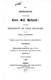 The Objections Against the Corn Bill Refuted: And the Necessity of this Measure, to the Vital Interests of Every Class of the Community, Demonstrated
