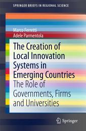 The Creation of Local Innovation Systems in Emerging Countries: The Role of Governments, Firms and Universities