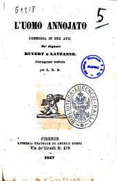 L'uomo annojato commedia in due atti de' signori Duvert e Lauzanne