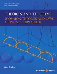 Theories and Theorems  Common Theories and Laws of Physics Explained  PDF
