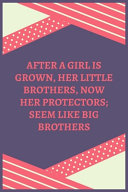 After A Girl Is Grown  Her Little Brothers  Now Her Protectors  Seem Like Big Brothers