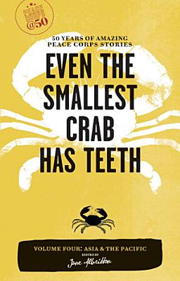 Even the Smallest Crab Has Teeth  50 Years of Amazing Peace Corps Stories
