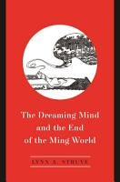 The Dreaming Mind and the End of the Ming World PDF