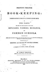 Treatise on Book-keeping: A Common Sense Guide to a Common-sense Mind. In Two Parts...