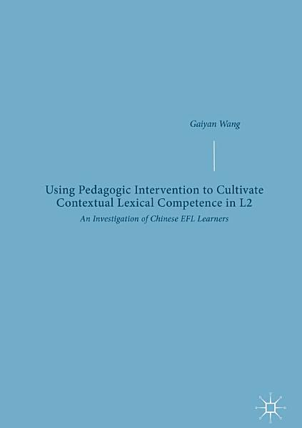 Using Pedagogic Intervention To Cultivate Contextual Lexical Competence In L2