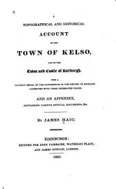 A Topographical and Historical Account of the Town of Kelso, and of the Town and Castle of Roxburgh