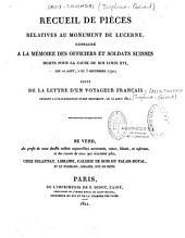 Recueil de pièces relatives au monument de Lucerne, consacré à la mémoire des officiers et soldats suisses morts pour la cause du roi Louis XVI, les 10 aout, 2 et 3 septembre 1792