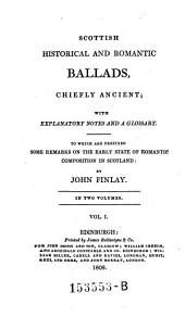 Scottish Historical and Romanticballads, Chiefly Ancient with Explanatory Notes and a Glossary
