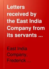 Letters Received by the East India Company from Its Servants in the East: Volume 1
